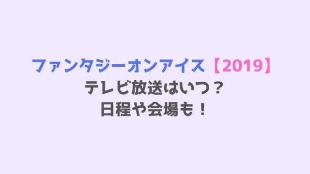 ファンタジーオンアイス【2019】 テレビ放送はいつ? 日程や会場も!